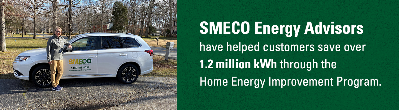 SMECO Energy Advisors have helped customers save more than 1.2 million kWh through the Home Energy Improvement Program